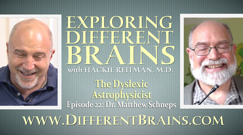 The Dyslexic Astrophysicist Dr Matthew Schneps EXPLORING DIFFERENT BRAINS Episode 22