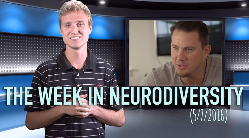 Week In Neurodiversity – Channing Tatum Dating The Autistic? (5/7/16)
