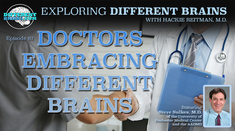 Doctors Embracing Different Brains, With Steve Sulkes, M.D Of The U. Of Rochester Medical Center And The AADMD | EDB 67