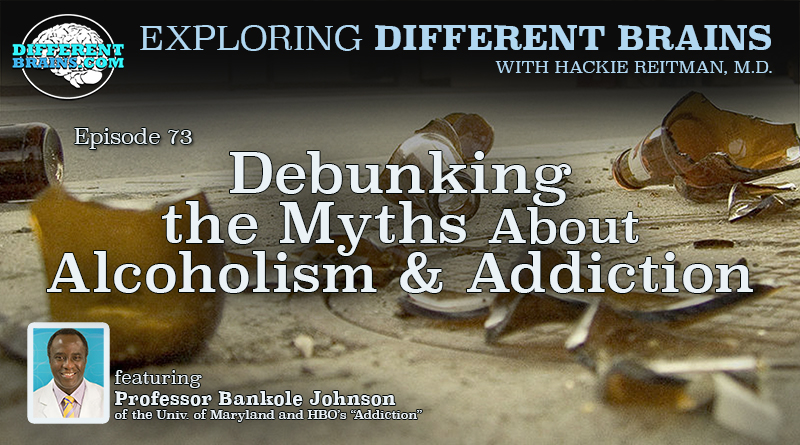 "Debunking The Myths About Alcoholism & Addiction, W/ Professor Bankole Johnson Of The U Of Maryland And HBO's ""Addiction"" 