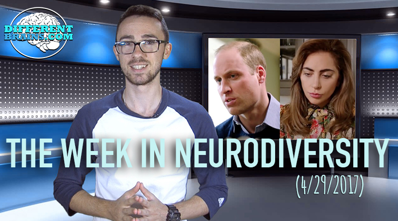 Lady Gaga & Prince William Talk Mental Illness – Week In Neurodiversity (4/29/17)