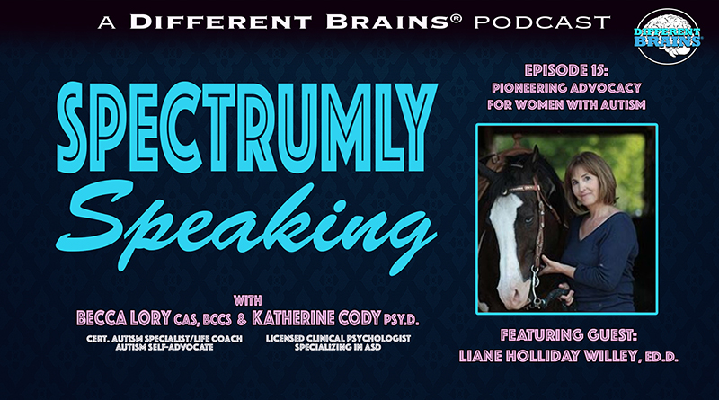 Pioneering Advocacy For Women With Autism, With Liane Holliday Willey, Ed.D. | Spectrumly Speaking Ep. 15
