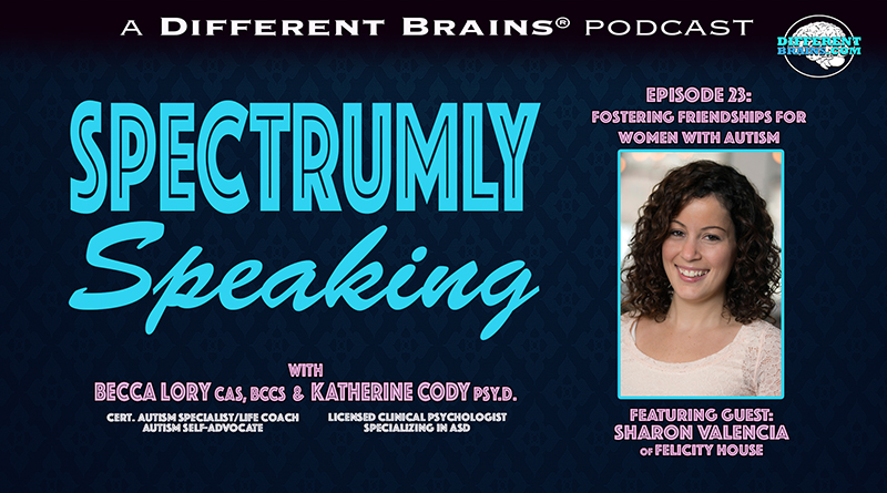 Fostering Friendships For Women With Autism, With Sharon Valencia Of Felicity House | Spectrumly Speaking Ep. 23