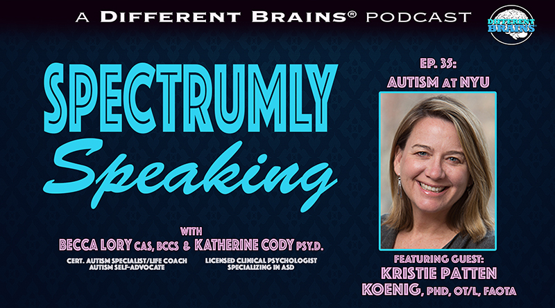 Autism At NYU, With Kristie Patten Koenig, PhD, OT/L, FAOTA | Spectrumly Speaking Ep. 35