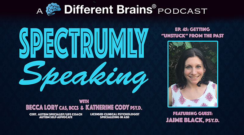 "Getting ""Unstuck"" From The Past, With Jaime Black, Psy.D. 
