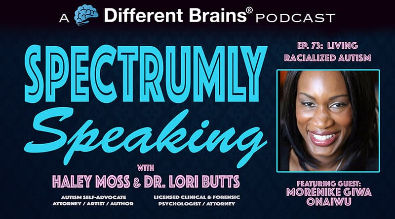 Living Racialized Autism, With Morénike Giwa Onaiwu | Spectrumly Speaking Ep. 73