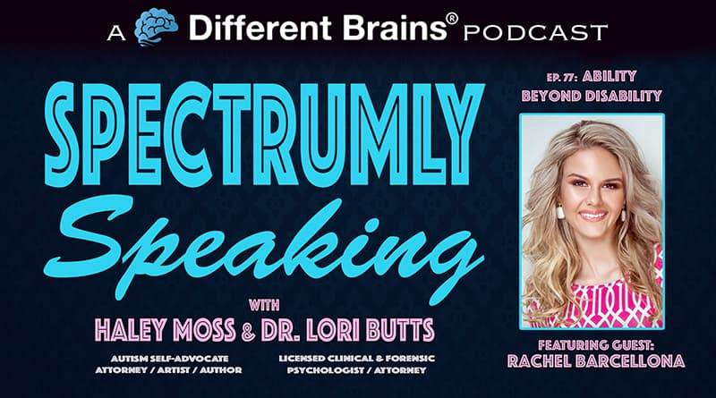 Ability Beyond Disability, With Rachel Barcellona | Spectrumly Speaking Ep. 77