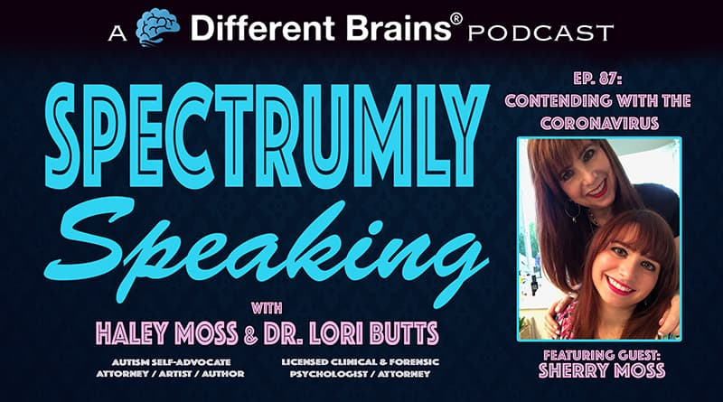 Contending With The Coronavirus On The Autism Spectrum, With Sherry Moss | Spectrumly Speaking Ep. 87