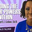 Finding The Super Powers Within With Dr. April Lisbon | Episode 4: Alex Tallman