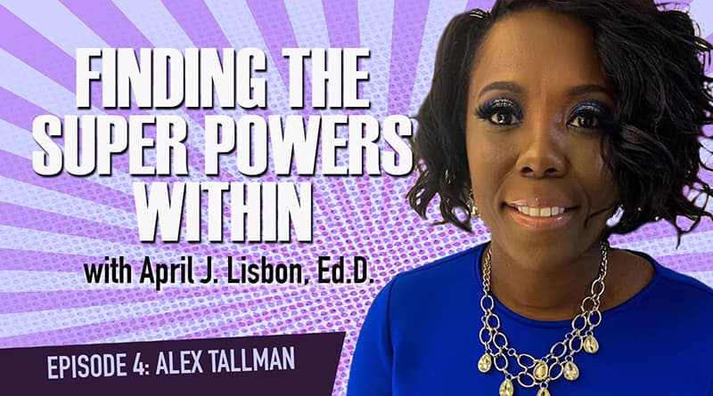 Cover Image - Finding The Super Powers Within With Dr. April Lisbon | Episode 4: Alex Tallman