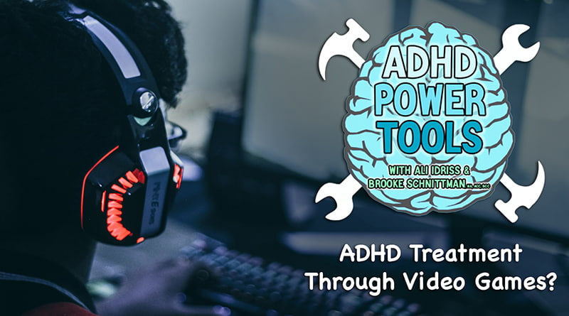 ADHD Treatment Through Video Games? | ADHD Power Tools