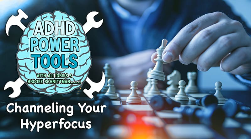 Cover Image - Channeling Your Hyperfocus | ADHD Power Tools W/ Ali Idriss & Brooke Schnittman