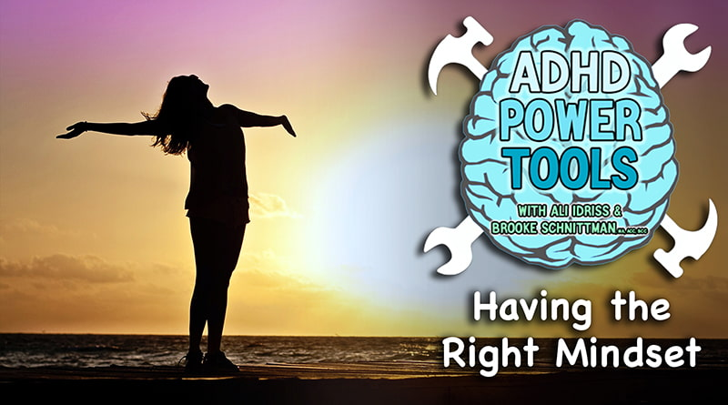 Cover Image - Having The Right Mindset | ADHD Power Tools W/ Ali Idriss & Brooke Schnittman