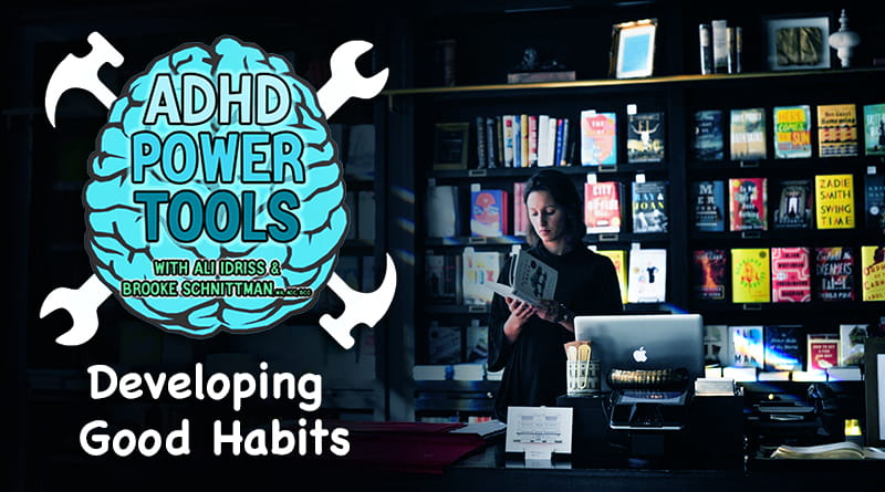Developing Good Habits | ADHD Power Tools W/ Ali Idriss & Brooke Schnittman