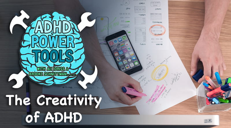 The Creativity Of ADHD | ADHD Power Tools W/ Ali Idriss & Brooke Schnittman