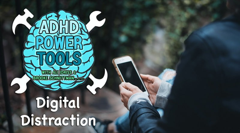 Digital Distraction | ADHD Power Tools W/ Ali Idriss & Brooke Schnittman