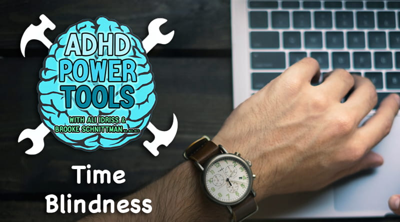 Time Blindness | ADHD Power Tools W/ Ali Idriss & Brooke Schnittman
