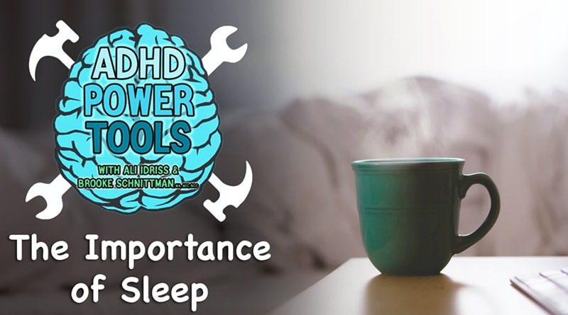 The Importance Of Sleep | ADHD Power Tools W/ Ali Idriss & Brooke Schnittman