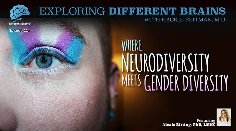 Where Neurodiversity Meets Gender Diversity, With Dr. Alexis Bitting | EDB 224