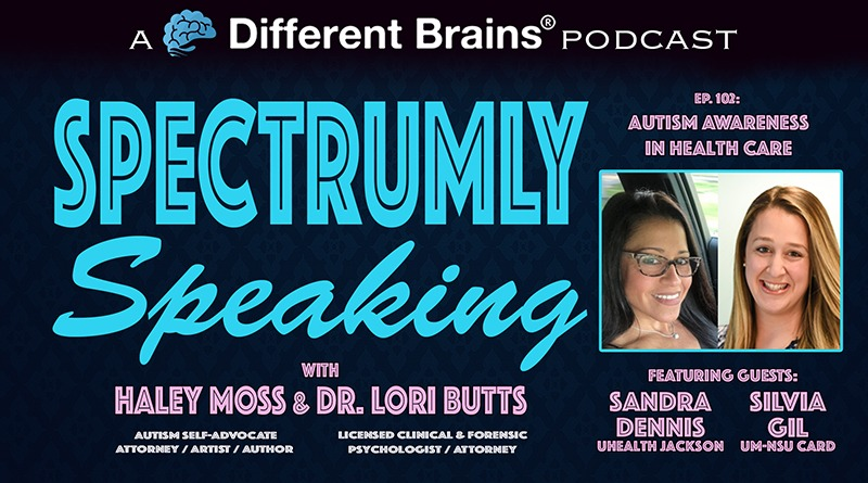 Autism Awareness In Health Care, With Sandra Dennis & Silvia Gil | Spectrumly Speaking Ep. 102