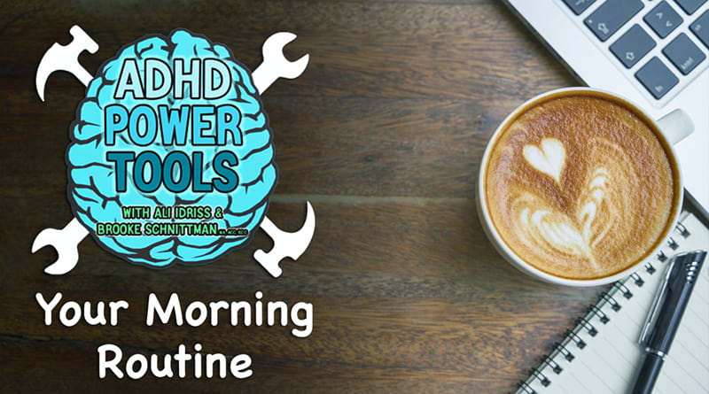Your Morning Routine | ADHD Power Tools W/ Ali Idriss & Brooke Schnittman