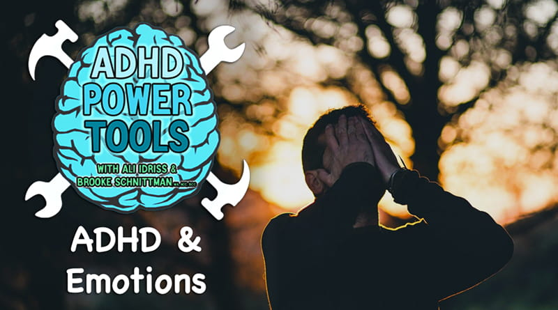 ADHD & Emotions | ADHD Power Tools W/ Ali Idriss & Brooke Schnittman