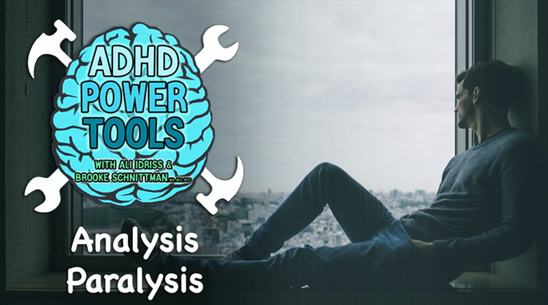Analysis Paralysis | ADHD Power Tools W/ Ali Idriss & Brooke Schnittman