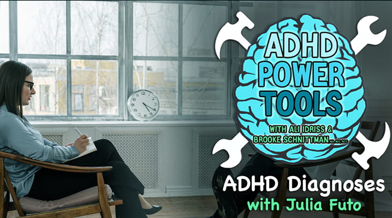 ADHD & Diagnoses – With Julia Futo | ADHD Power Tools W/ Ali Idriss & Brooke Schnittman