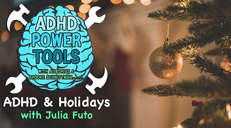 ADHD & Holidays – With Julia Futo | ADHD Power Tools W/ Ali Idriss & Brooke Schnittman