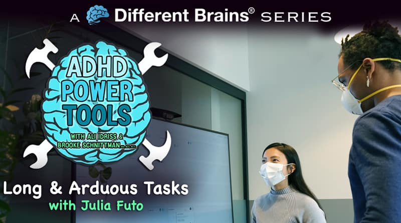 Long & Arduous Task W/ Julia Futo | ADHD Power Tools W/ Ali Idriss & Brooke Schnittman