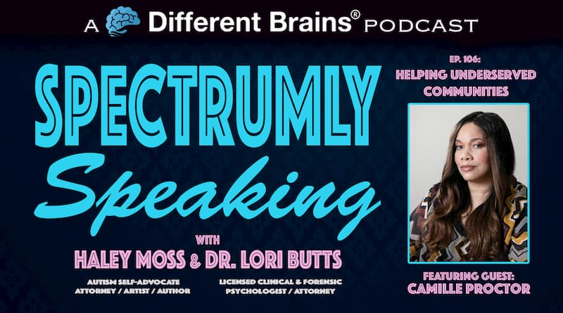 Helping Underserved Communities, With Camille Proctor | Spectrumly Speaking Ep. 106