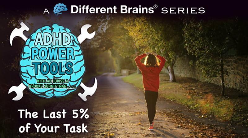 The Last 5% Of Your Task | ADHD Power Tools W/ Ali Idriss & Brooke Schnittman