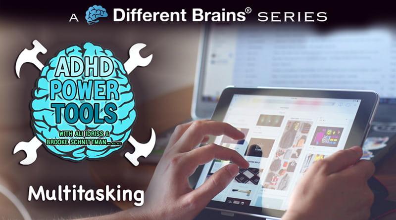 Multitasking | ADHD Power Tools W/ Ali Idriss & Brooke Schnittman