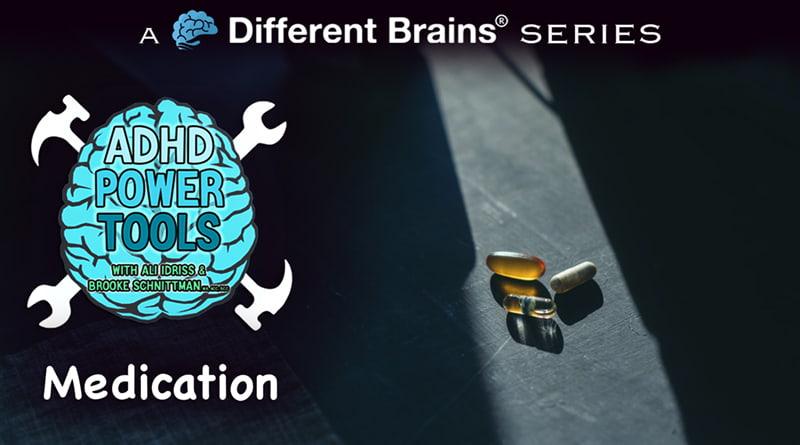 Medication | ADHD Power Tools W/ Ali Idriss & Brooke Schnittman