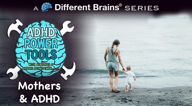 Mothers & ADHD | ADHD Power Tools W/ Ali Idriss & Brooke Schnittman
