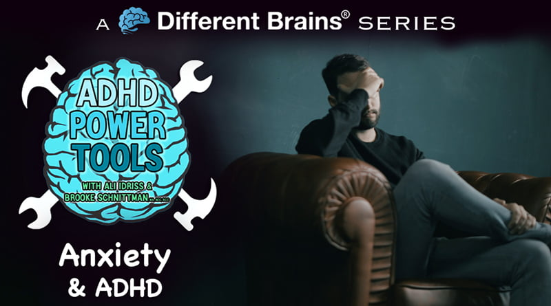 Anxiety & ADHD | ADHD Power Tools W/ Ali Idriss & Brooke Schnittman