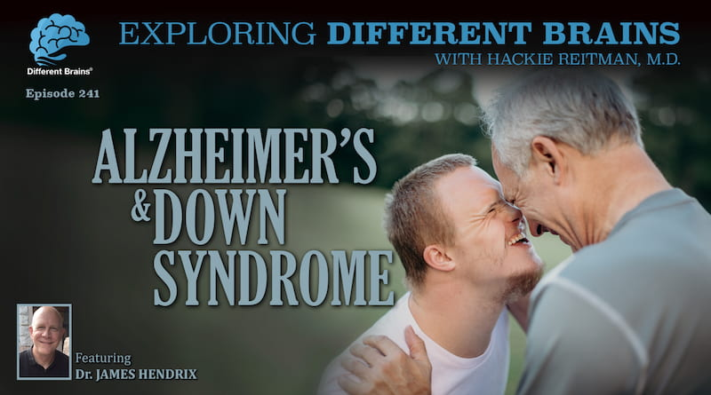 Alzheimer's & Down Syndrome, With LuMind IDSC's Dr James Hendrix | EDB 241