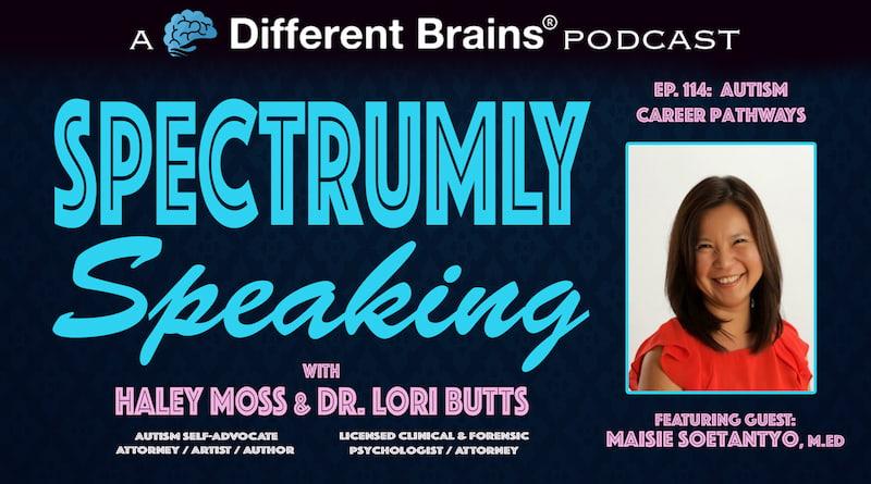 Autism Career Pathways, With Maisie Soetantyo, M.Ed.  | Spectrumly Speaking Ep. 114