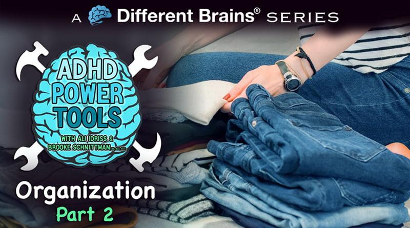 Organization Part 2 | ADHD Power Tools W/ Ali Idriss & Brooke Schnittman