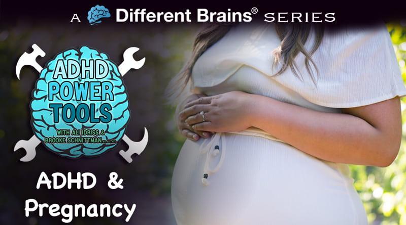 ADHD & Pregnancy | ADHD Power Tools W/ Ali Idriss & Brooke Schnittman