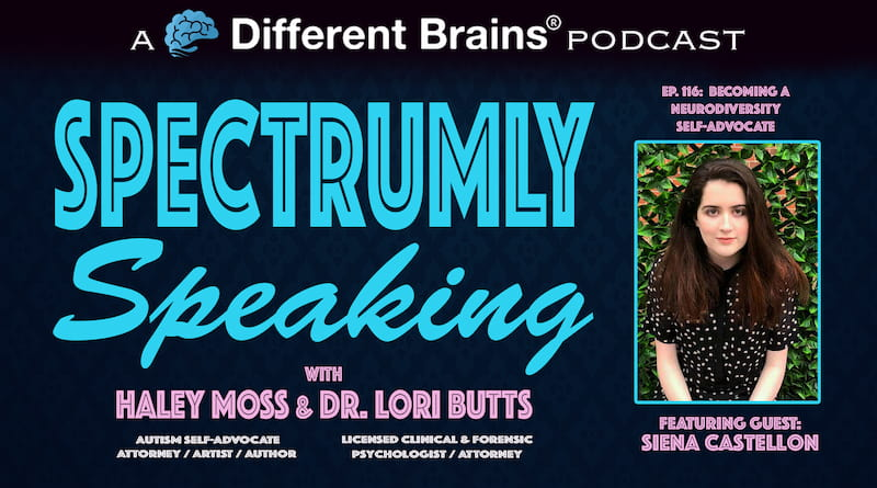 Becoming A Neurodiversity Self-Advocate, With Siena Castellon  | Spectrumly Speaking Ep. 116