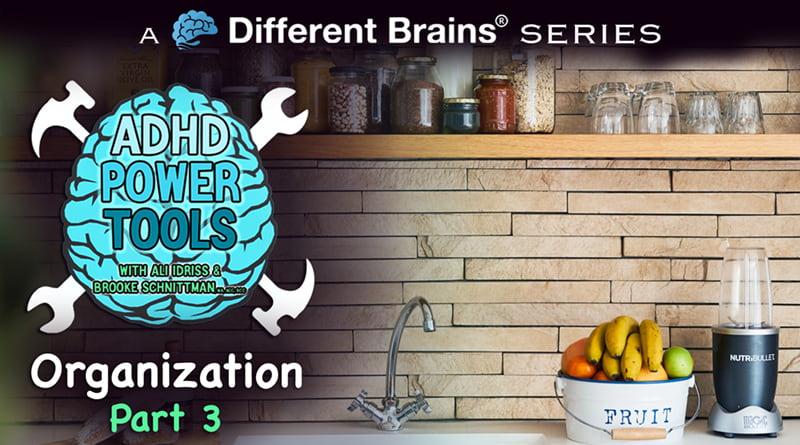 Organization Part 3 | ADHD Power Tools W/ Ali Idriss & Brooke Schnittman