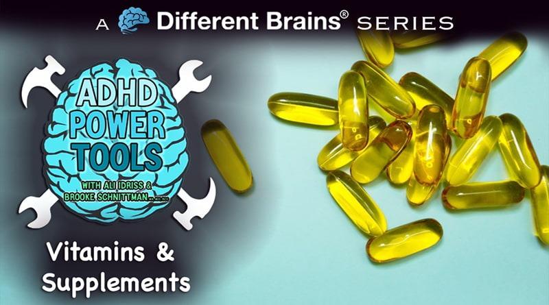 Vitamins & Supplements | ADHD Power Tools W/ Ali Idriss & Brooke Schnittman