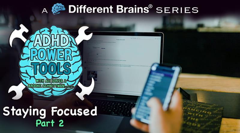 Staying Focused Part 2 | ADHD Power Tools W/ Ali Idriss & Brooke Schnittman